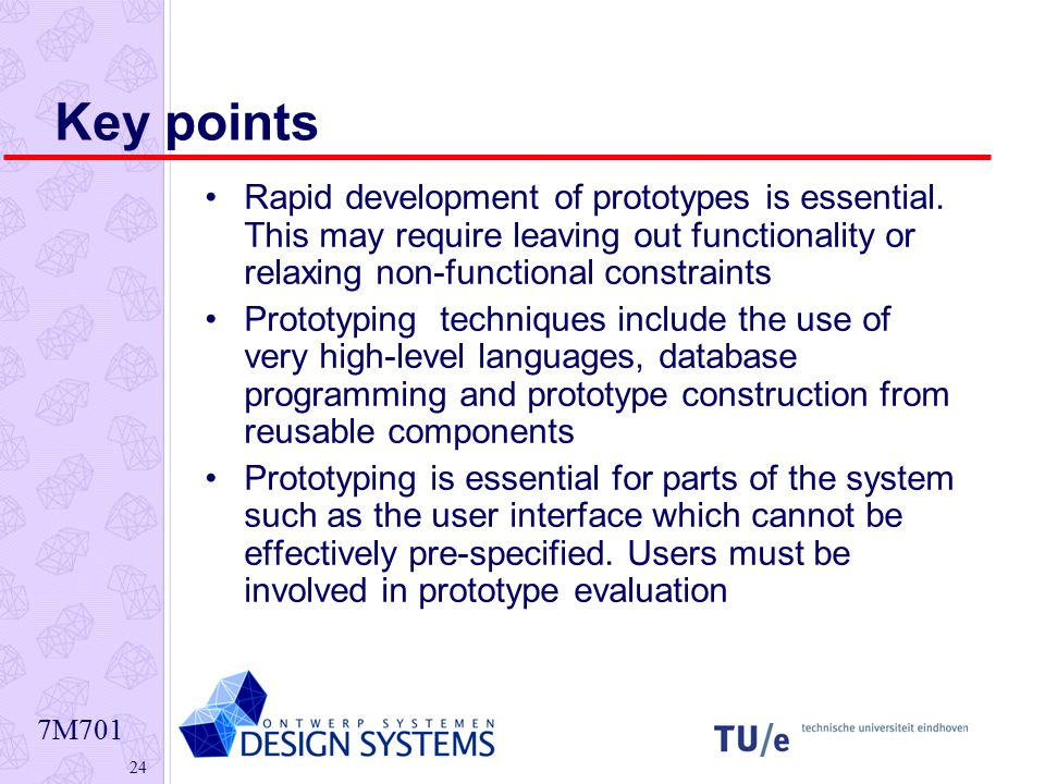 7M701 24 Rapid development of prototypes is essential. This may require leaving out functionality or relaxing non-functional constraints Prototyping t