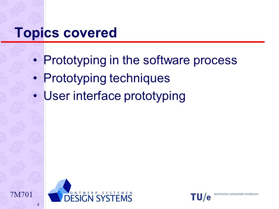 7M701 4 Topics covered Prototyping in the software process Prototyping techniques User interface prototyping