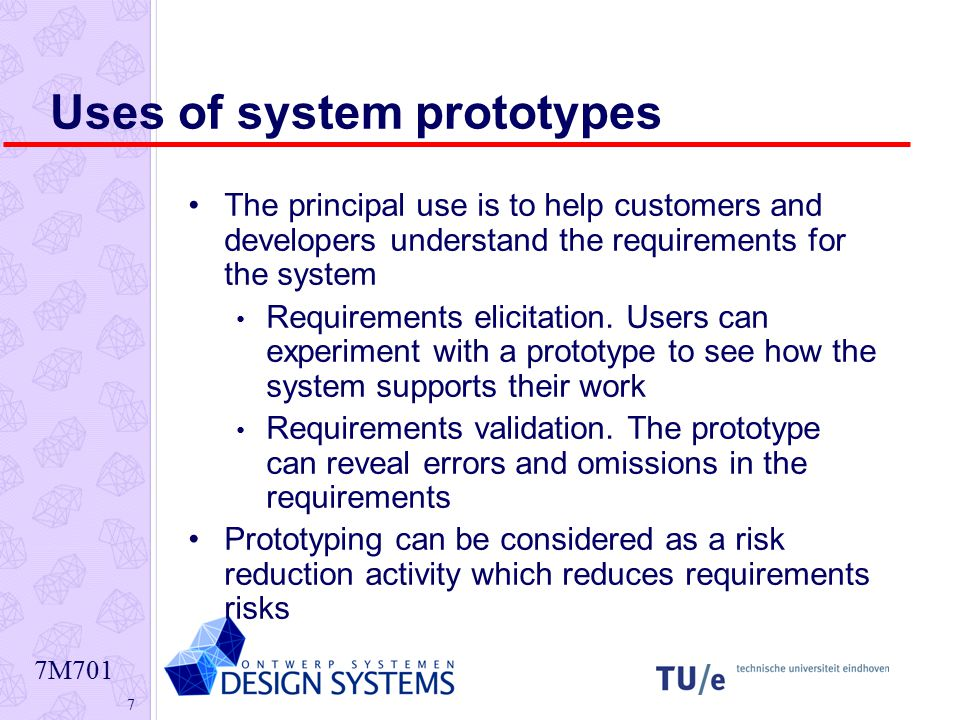 7M701 7 Uses of system prototypes The principal use is to help customers and developers understand the requirements for the system Requirements elicitation.