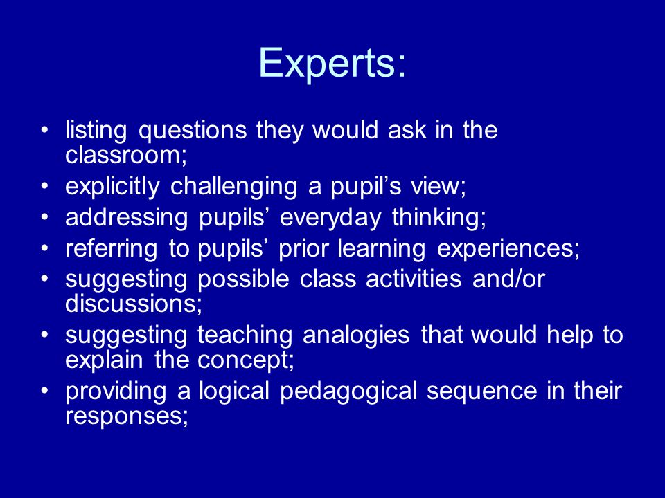 Experts: listing questions they would ask in the classroom; explicitly challenging a pupil's view; addressing pupils' everyday thinking; referring to