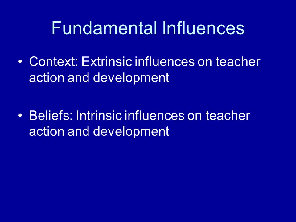 Knowledge basePedagogical actionFundamental influences Novice Discrete elements of knowledge Expert Links between knowledge within different contexts Novice Restricted Transmissive Authoritative Expert Expanded Interactive Dialogic Context: Extrinsic influences on teacher performance and development Beliefs: Intrinsic influences on teacher performance and development Subject content knowledge Curriculum knowledge Pupil reasoning Teacher strategies