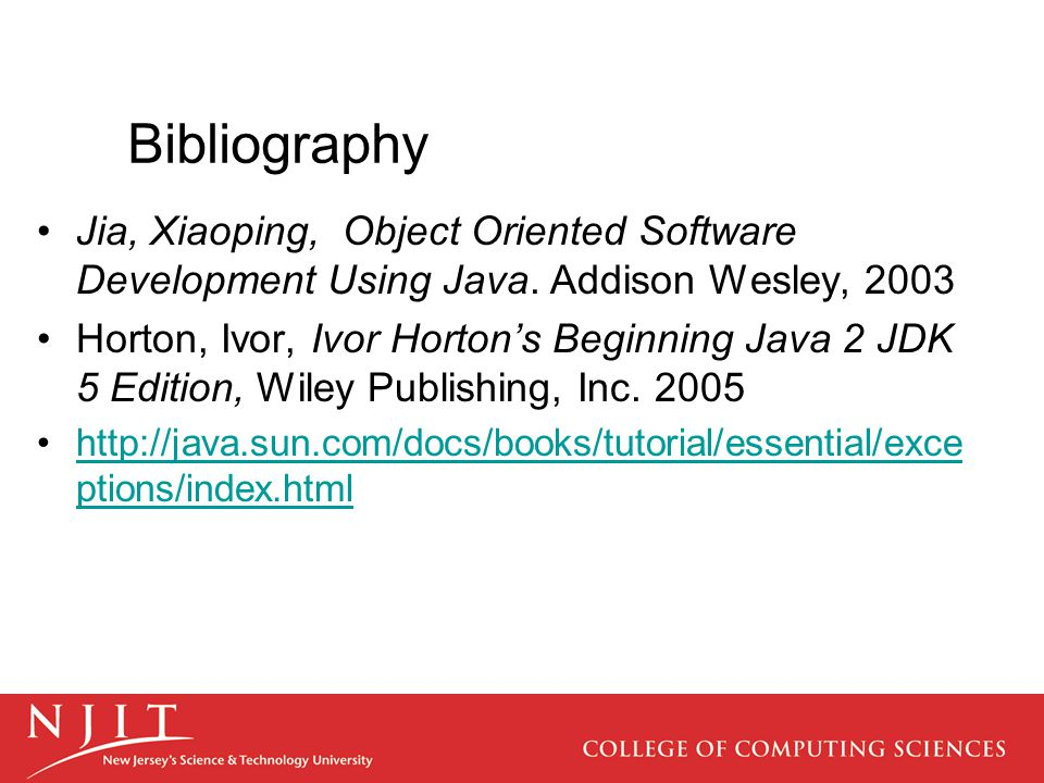 Bibliography Jia, Xiaoping, Object Oriented Software Development Using Java.