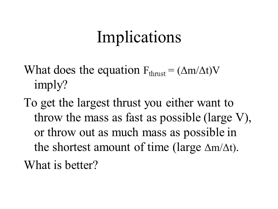 Implications What does the equation F thrust = (Δm/Δt)V imply.