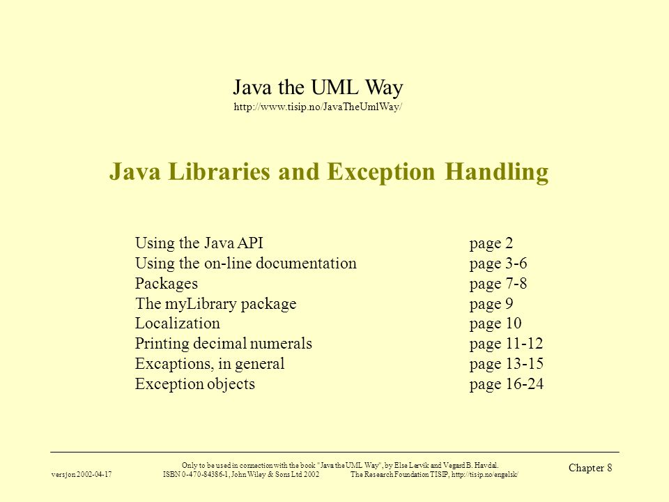 Java the UML Way http://www.tisip.no/JavaTheUmlWay/ versjon 2002-04-17 Only to be used in connection with the book Java the UML Way , by Else Lervik and Vegard B.
