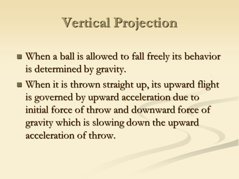 Vertical Projection When a ball is allowed to fall freely its behavior is determined by gravity.