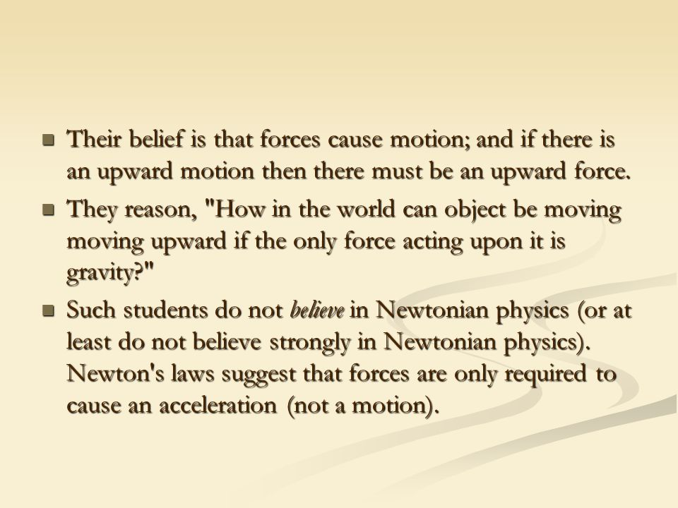 Their belief is that forces cause motion; and if there is an upward motion then there must be an upward force.