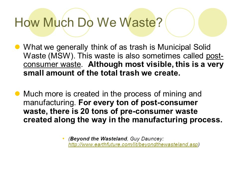 How Much Do We Waste. What we generally think of as trash is Municipal Solid Waste (MSW).