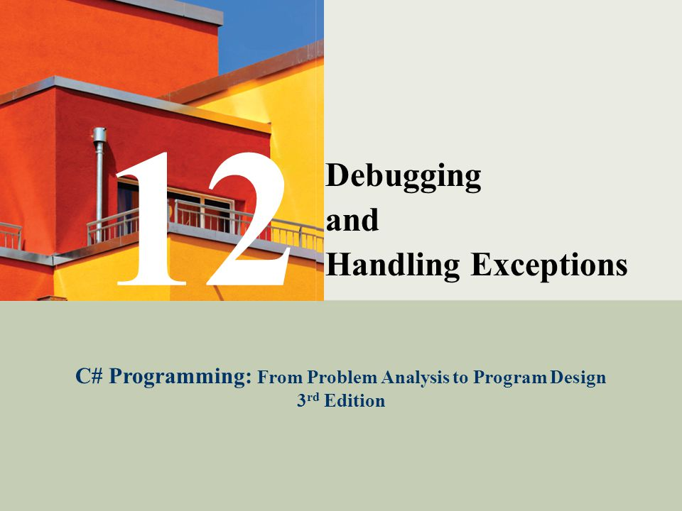 C# Programming: From Problem Analysis to Program Design22 Raising an Exception Error encountered – no recovery –Raise or throw an exception –Execution halts in the current method and the Common Language Runtime (CLR) attempts to locate an exception handler Exception handler: block of code to be executed when a certain type of error occurs –If no exception handler is found in current method, exception is thrown back to the calling method