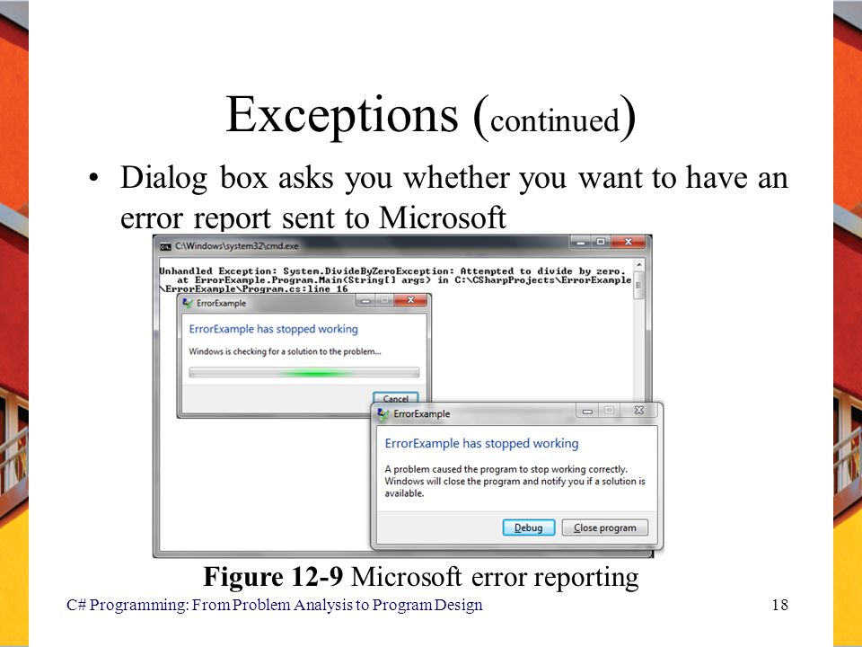 C# Programming: From Problem Analysis to Program Design18 Exceptions ( continued ) Dialog box asks you whether you want to have an error report sent t