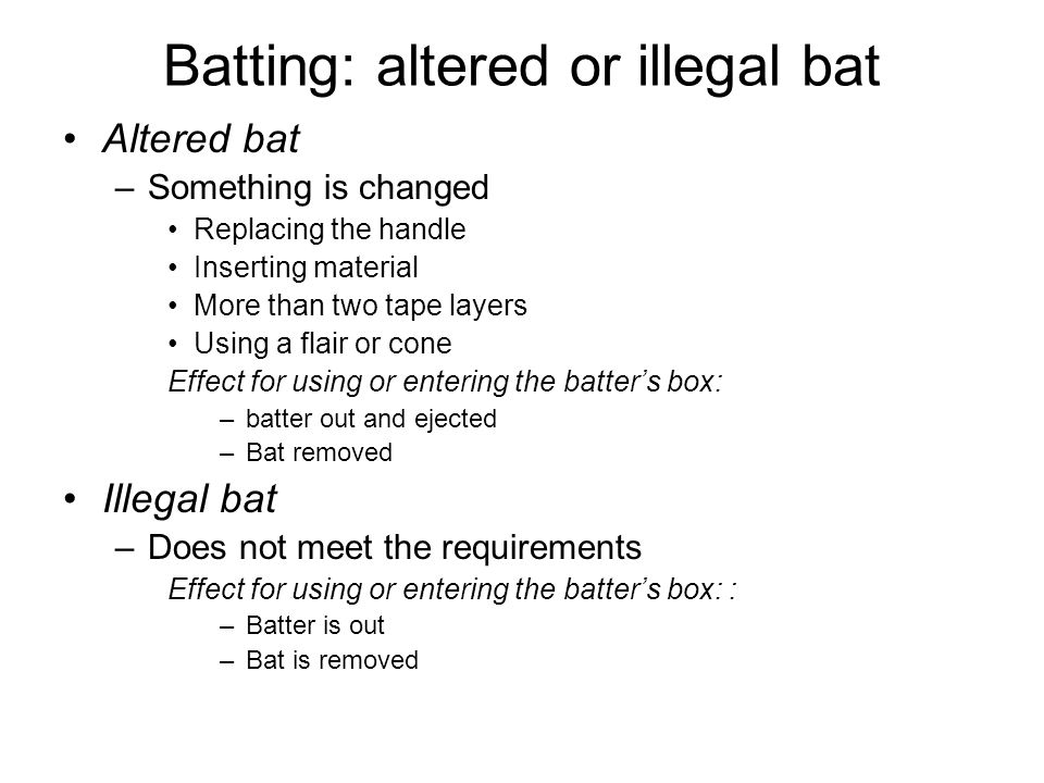 Batting: altered or illegal bat Altered bat –Something is changed Replacing the handle Inserting material More than two tape layers Using a flair or c