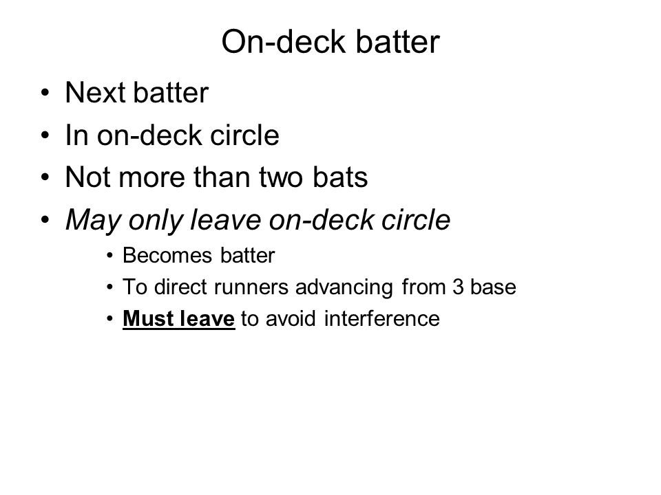 On-deck batter Next batter In on-deck circle Not more than two bats May only leave on-deck circle Becomes batter To direct runners advancing from 3 ba