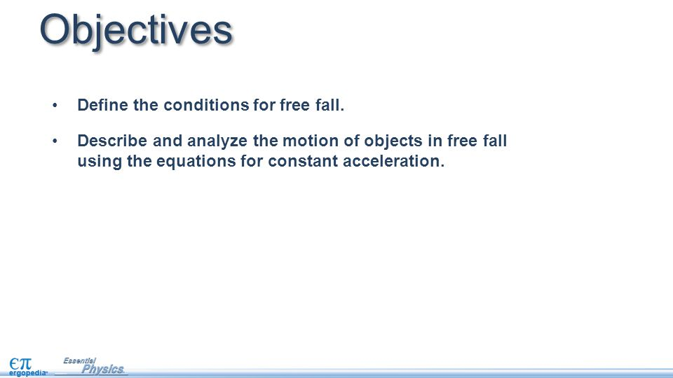 Objectives Define the conditions for free fall.
