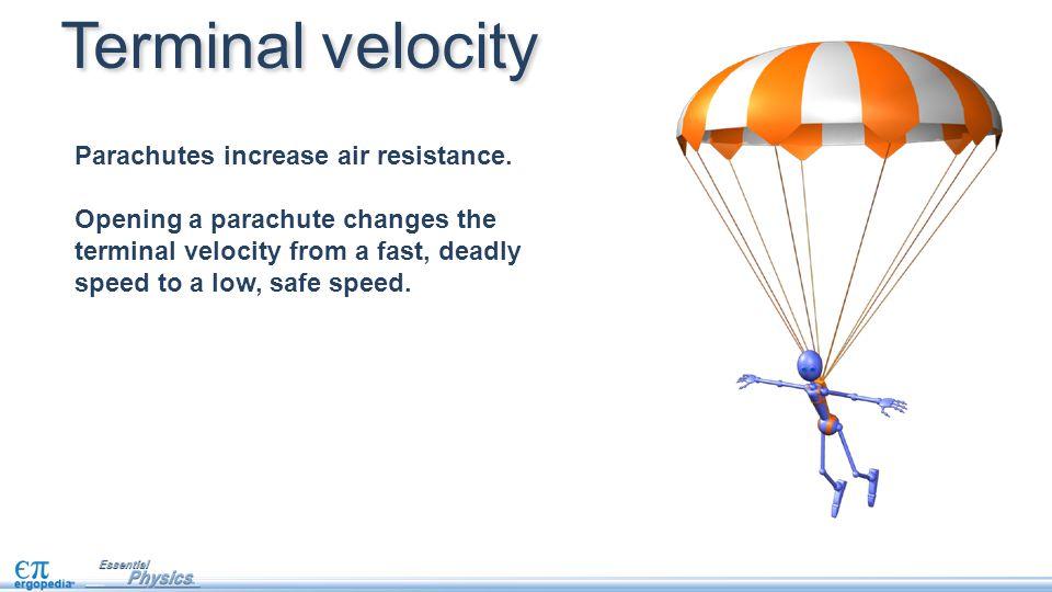 Parachutes increase air resistance.
