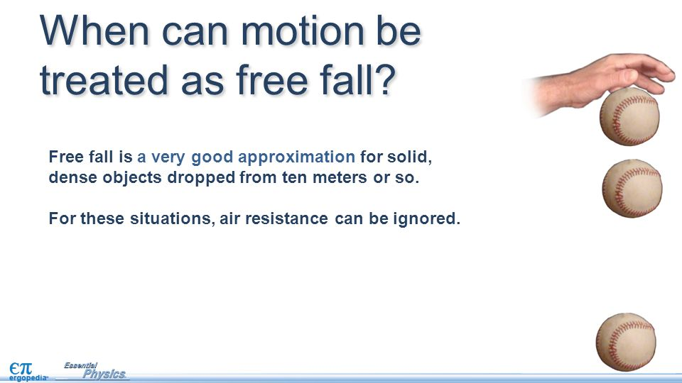 Free fall is a very good approximation for solid, dense objects dropped from ten meters or so.