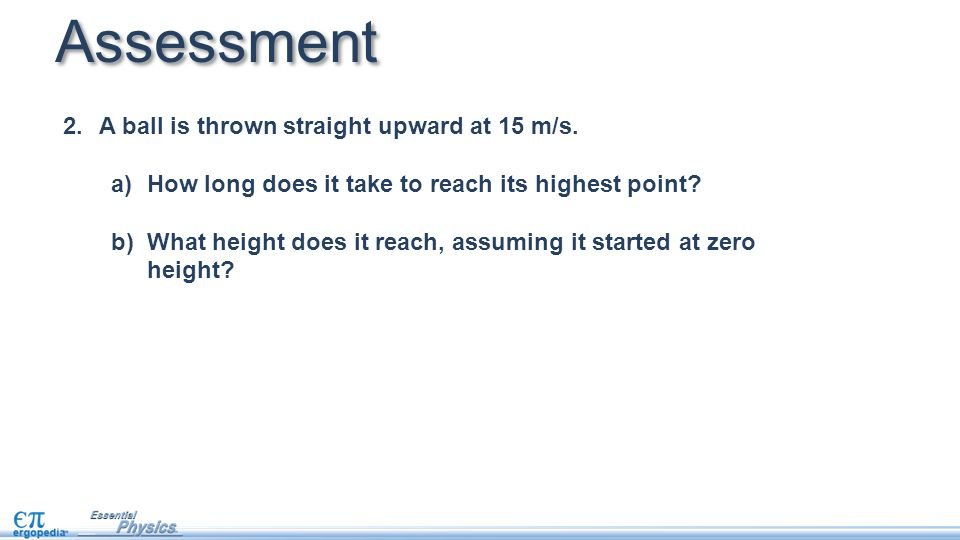Assessment 2.A ball is thrown straight upward at 15 m/s.