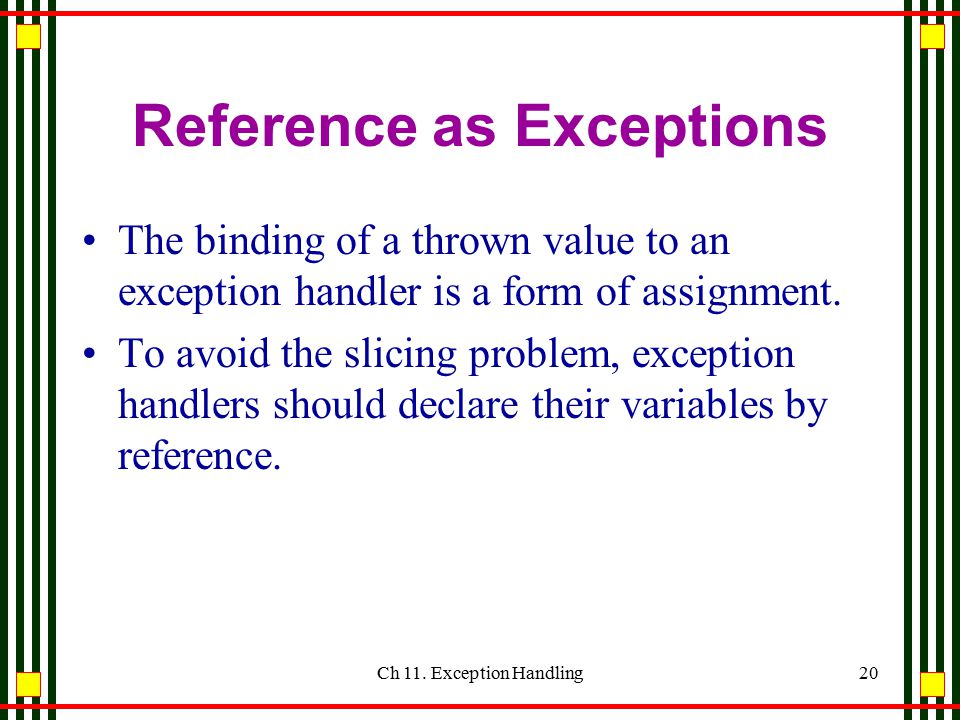 Ch 11. Exception Handling19 class CleanUp { ~CleanUp () { //...