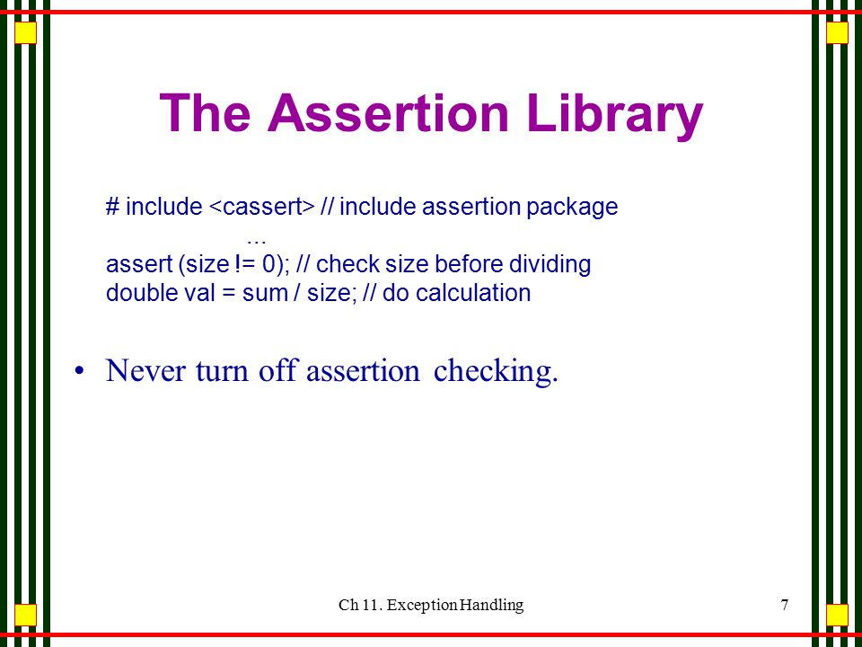 Ch 11.Exception Handling7 The Assertion Library # include // include assertion package...