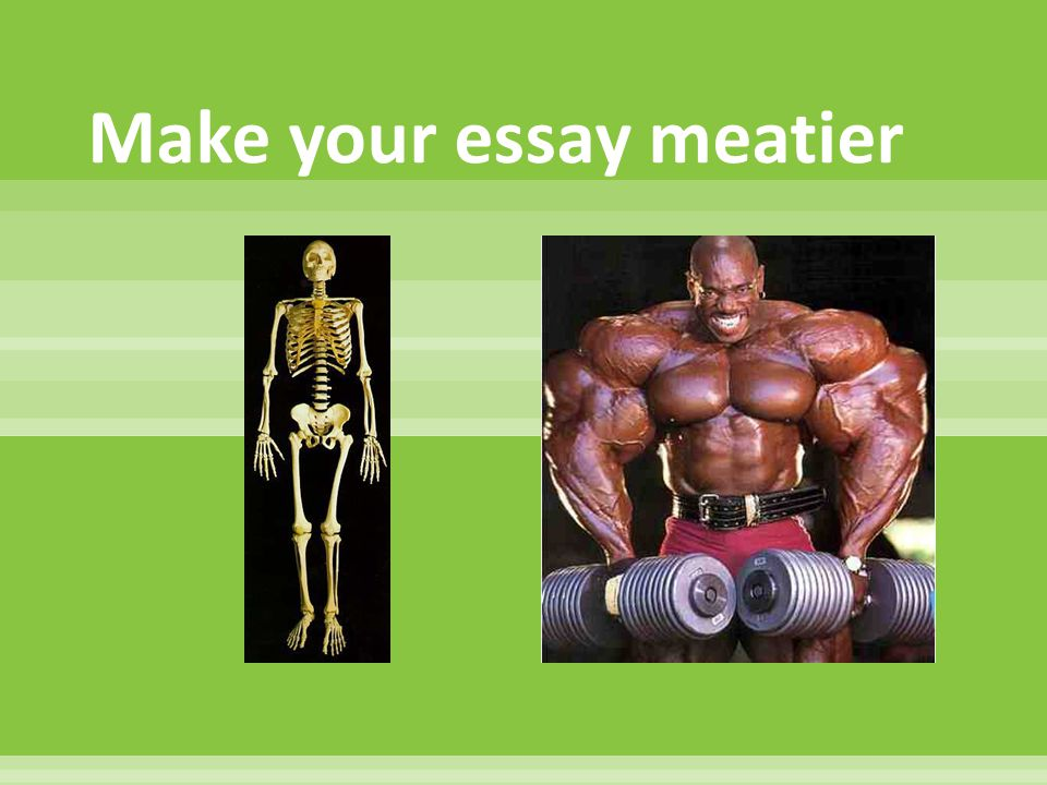 Make your essay meatier