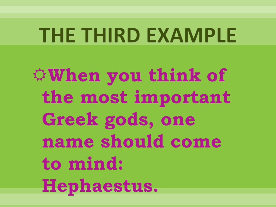  When you think of the most important Greek gods, one name should come to mind: Hephaestus.