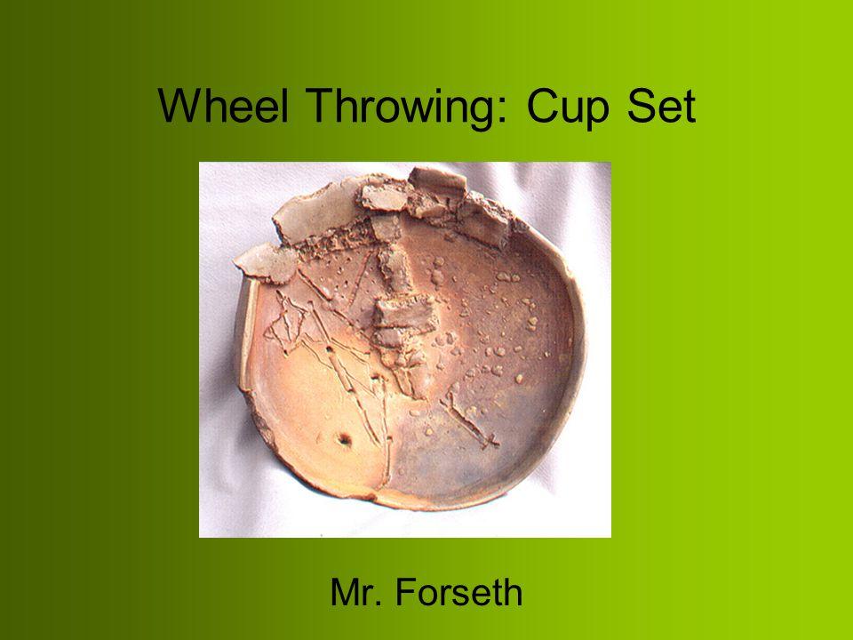 Wheel Throwing: Cup Set Mr. Forseth