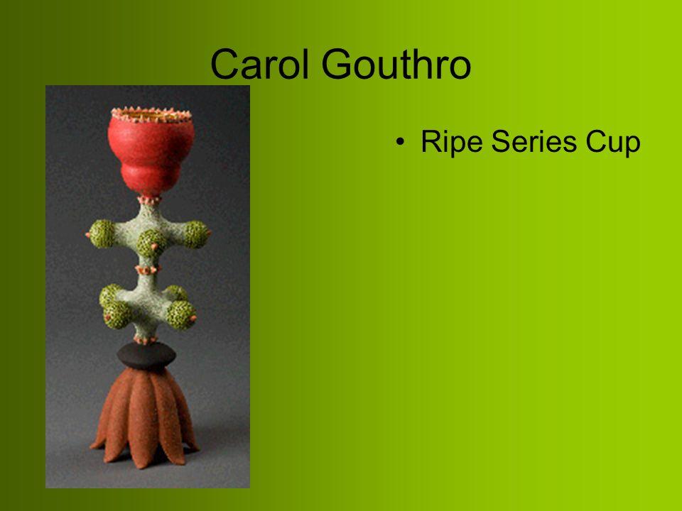 Carol Gouthro Ripe Series Cup
