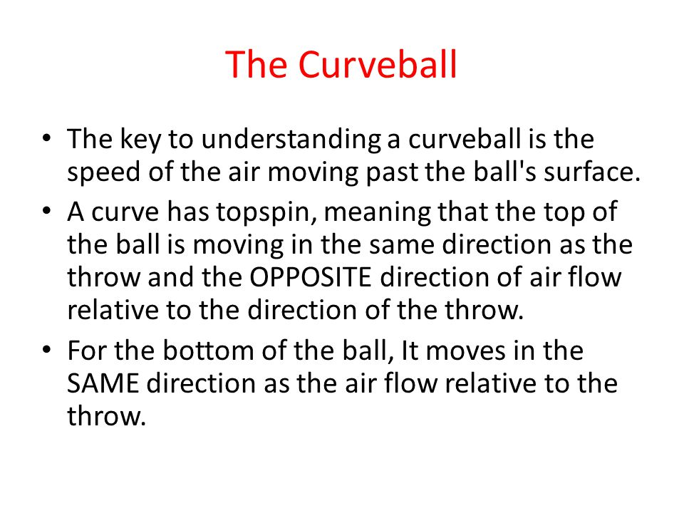 The Curveball The key to understanding a curveball is the speed of the air moving past the ball s surface.
