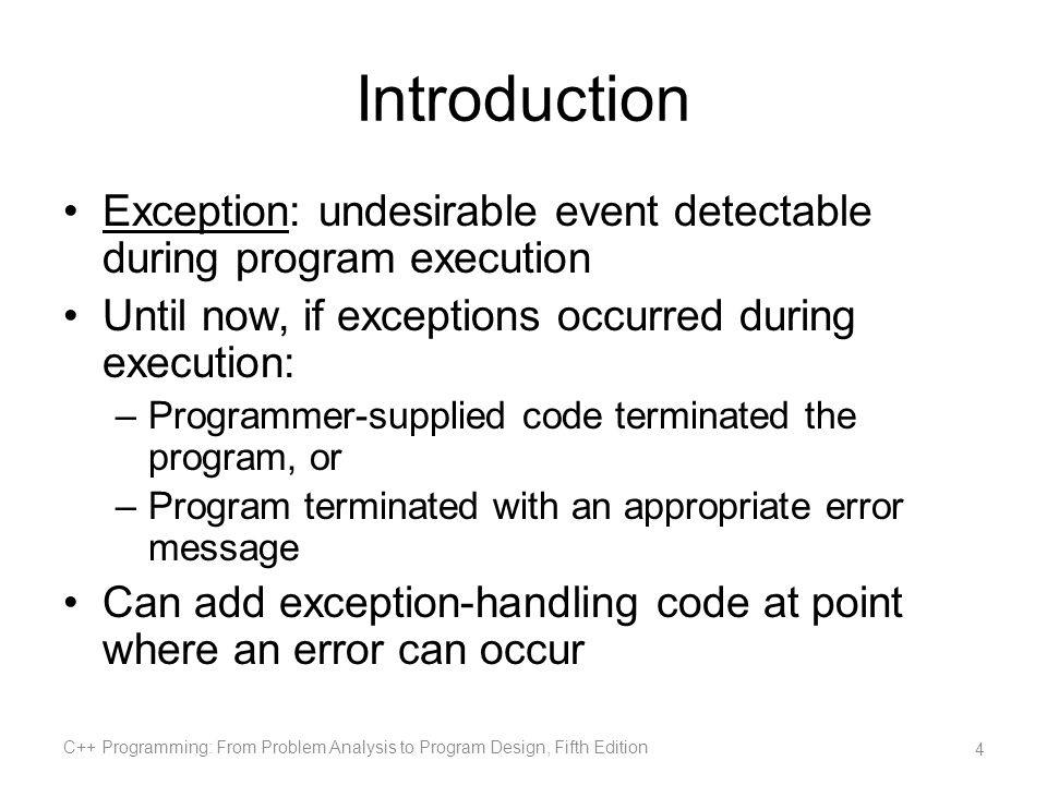 Handling Exceptions within a Program Function assert : –Checks if an expression meets certain condition(s) –If conditions are not met, it terminates the program Example: division by 0 –If divisor is zero, assert terminates the program with an error message C++ Programming: From Problem Analysis to Program Design, Fifth Edition 5