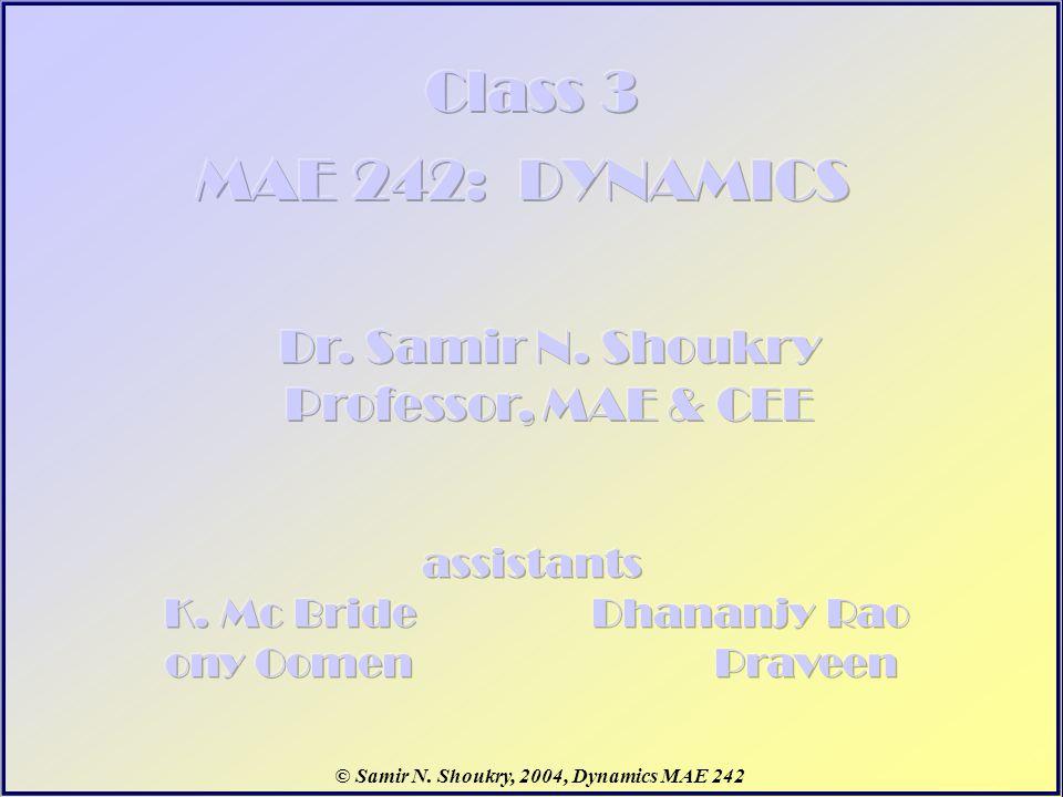 © Samir N. Shoukry, 2004, Dynamics MAE 242