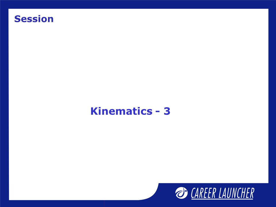 Session Kinematics - 3