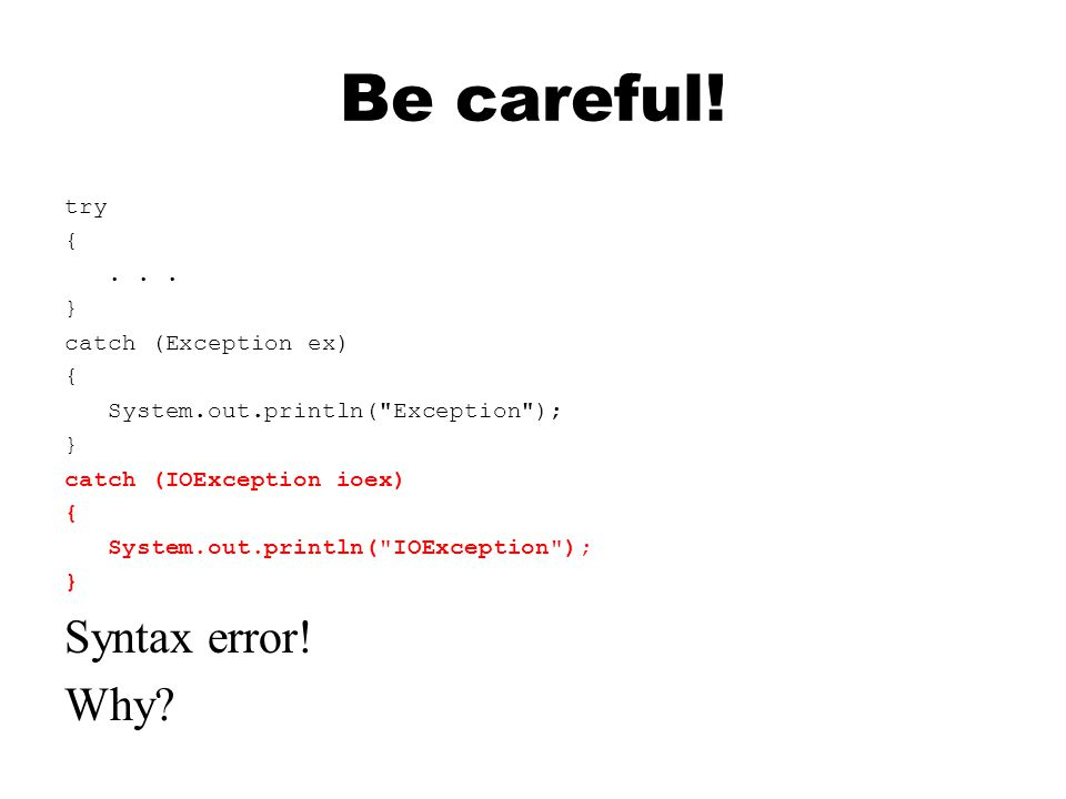 Be careful. try {...