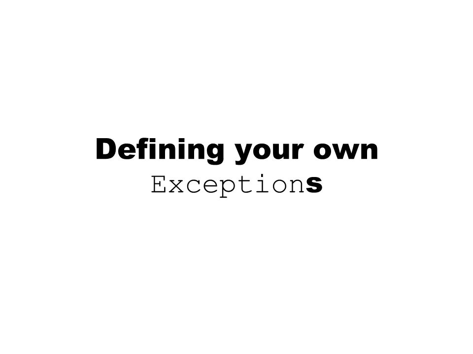 Defining your own Exception s