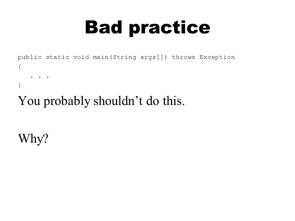 Bad practice public static void main(String args[]) throws Exception {...