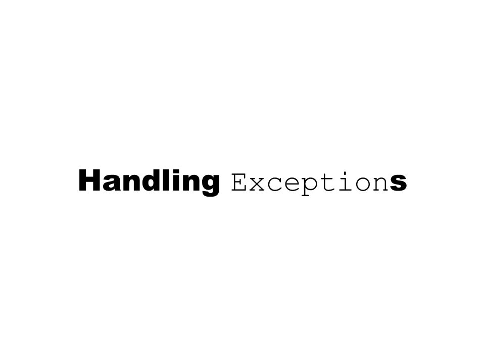 Handling Exception s