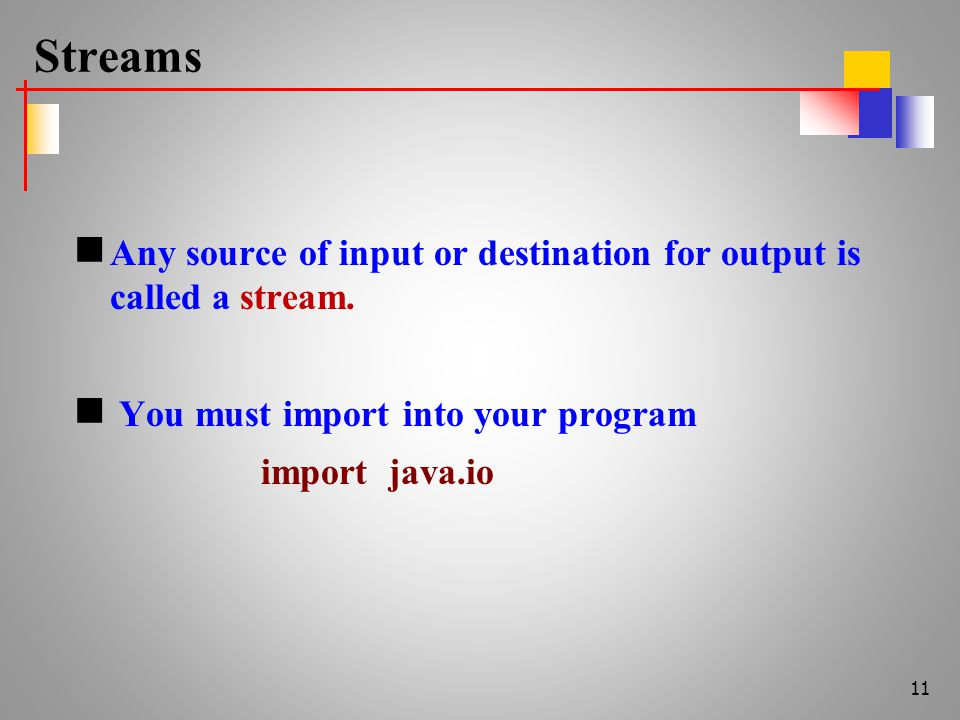 Streams Any source of input or destination for output is called a stream.