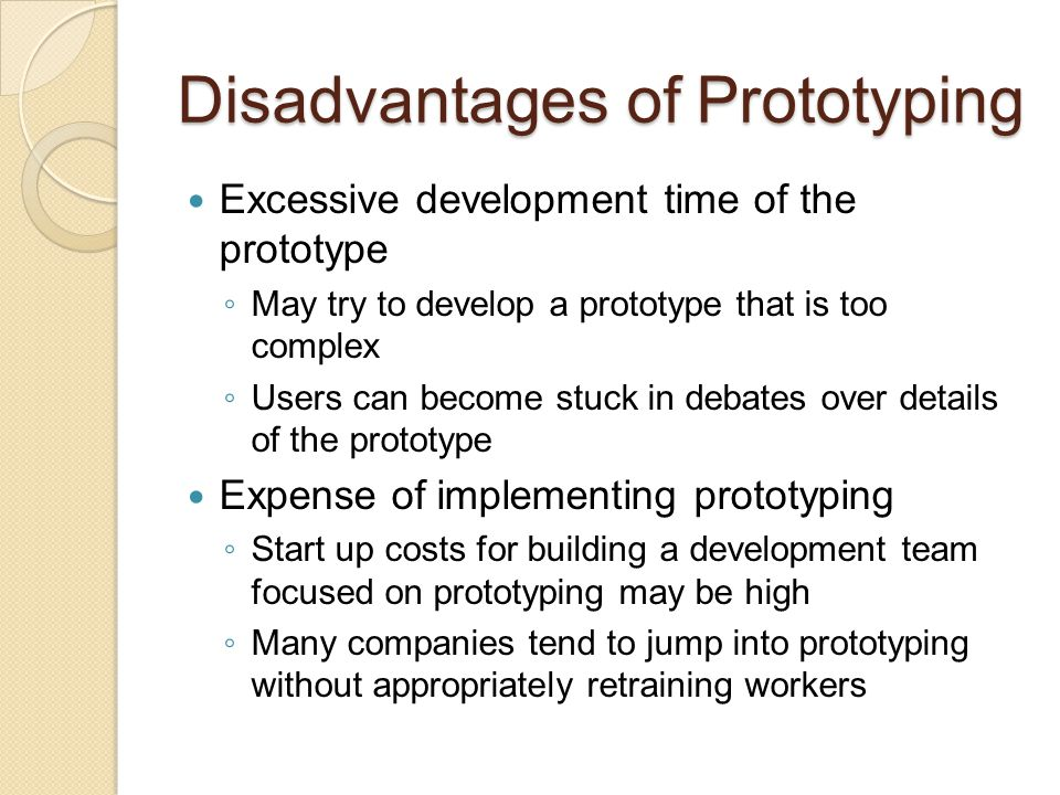 Disadvantages of Prototyping High expectations for productivity with insufficient effort behind the learning curve Overlooked need for developing corporate and project specific underlying structure to support the technology