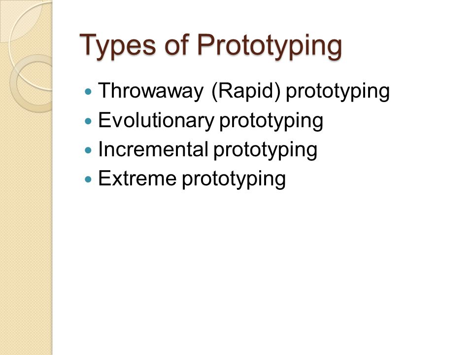 Throwaway Prototyping Write preliminary requirements Design the prototype User experiences/uses the prototype, specifies new requirements Repeat if necessary Write the final requirements Develop the real products
