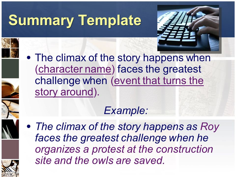 Summary Template The climax of the story happens when (character name) faces the greatest challenge when (event that turns the story around).
