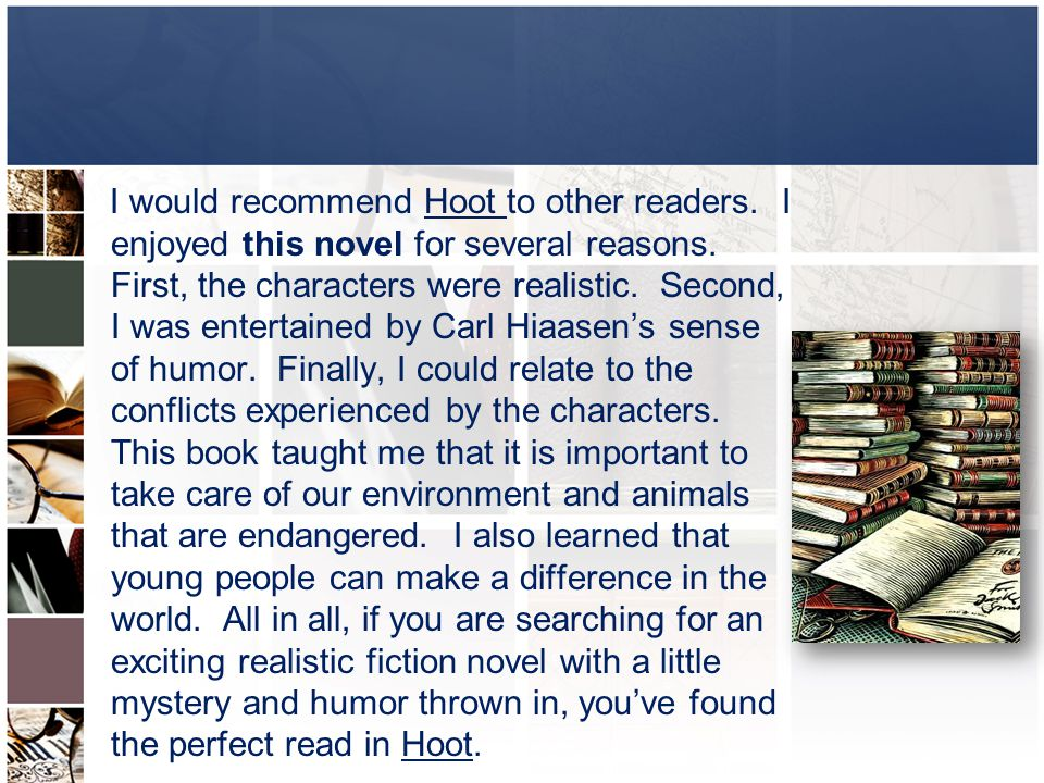 I would recommend Hoot to other readers. I enjoyed this novel for several reasons.