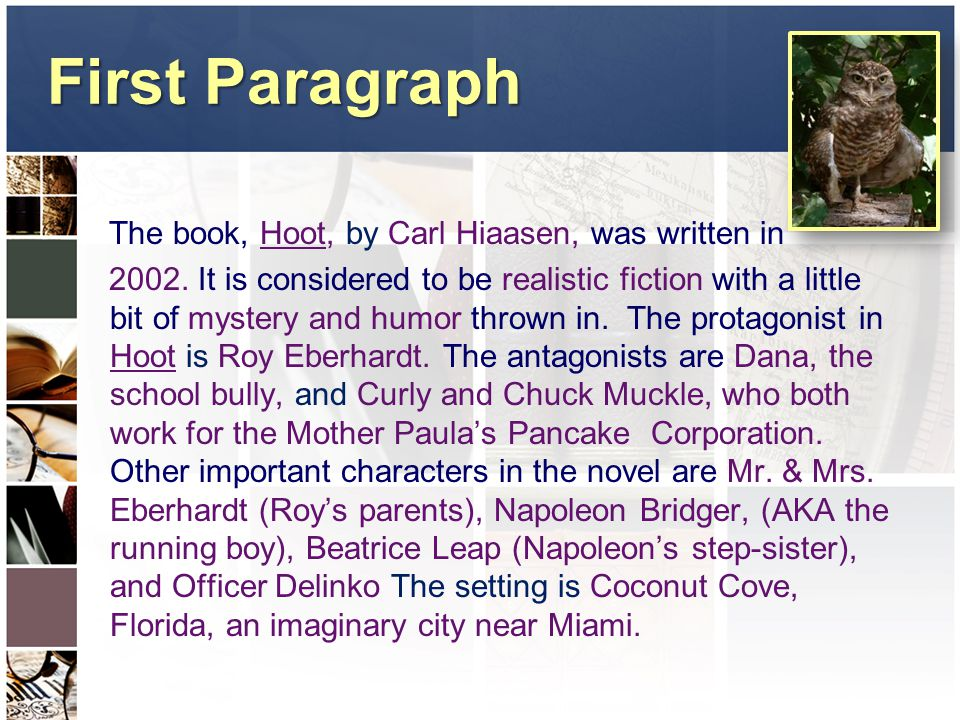 First Paragraph The book, Hoot, by Carl Hiaasen, was written in 2002. It is considered to be realistic fiction with a little bit of mystery and humor