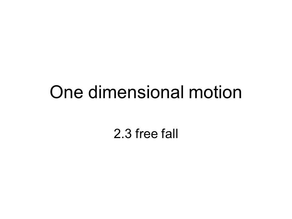 One dimensional motion 2.3 free fall