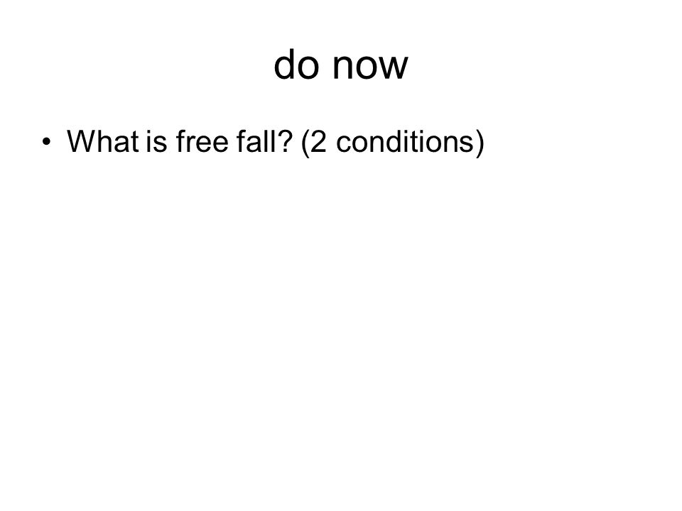 do now What is free fall? (2 conditions)