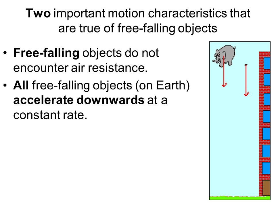 Two important motion characteristics that are true of free-falling objects Free-falling objects do not encounter air resistance. All free-falling obje