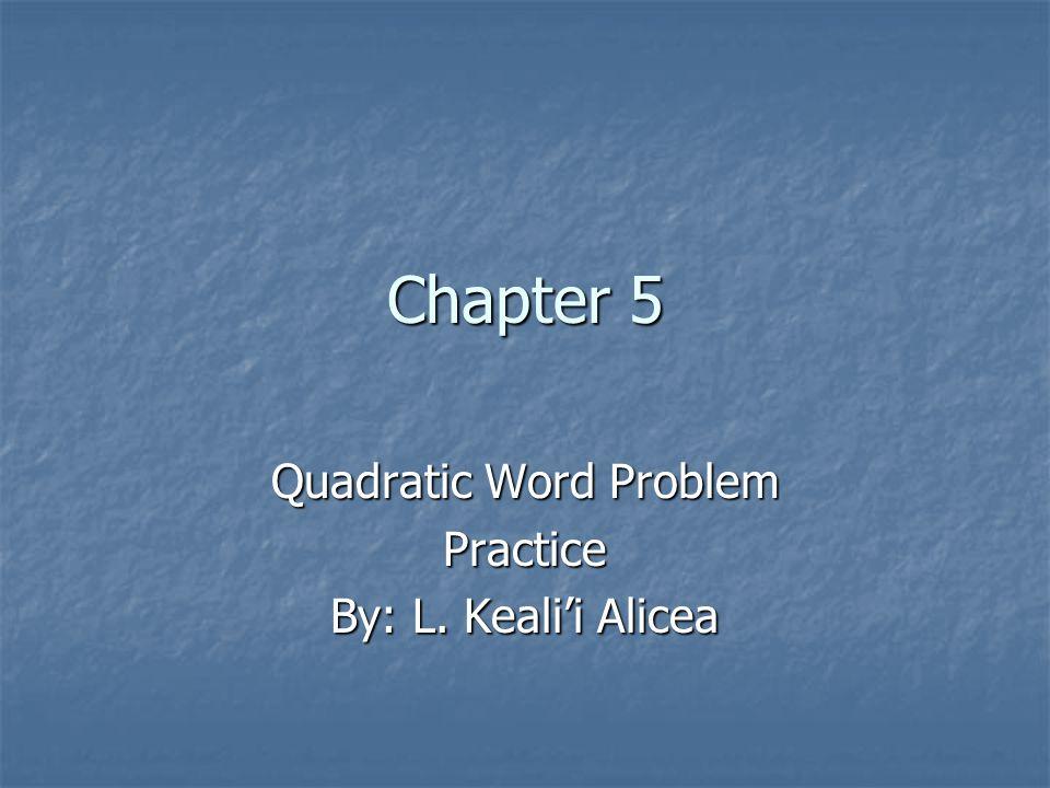 Chapter 5 Quadratic Word Problem Practice By: L. Keali'i Alicea