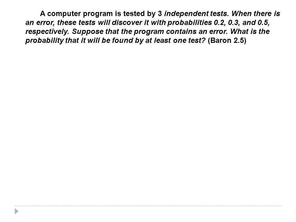 A computer program is tested by 3 independent tests.
