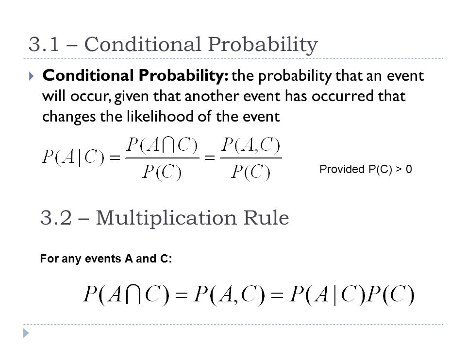 3.1 – Conditional Probability  Conditional Probability: the probability that an event will occur, given that another event has occurred that changes