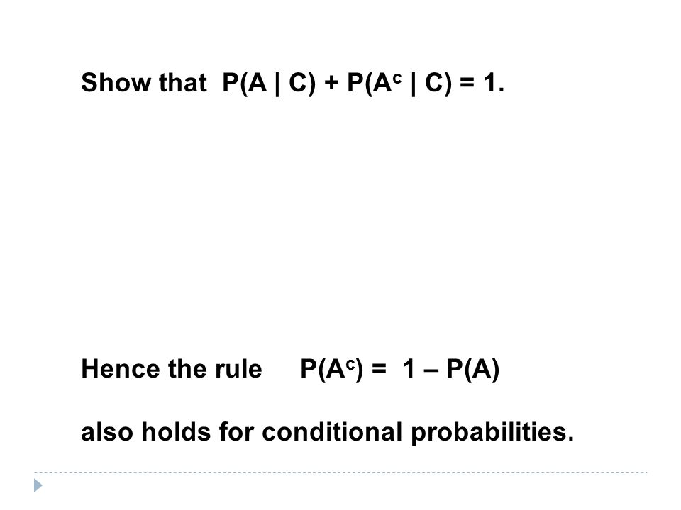 Show that P(A | C) + P(A c | C) = 1. Hence the rule P(A c ) = 1 – P(A) also holds for conditional probabilities.