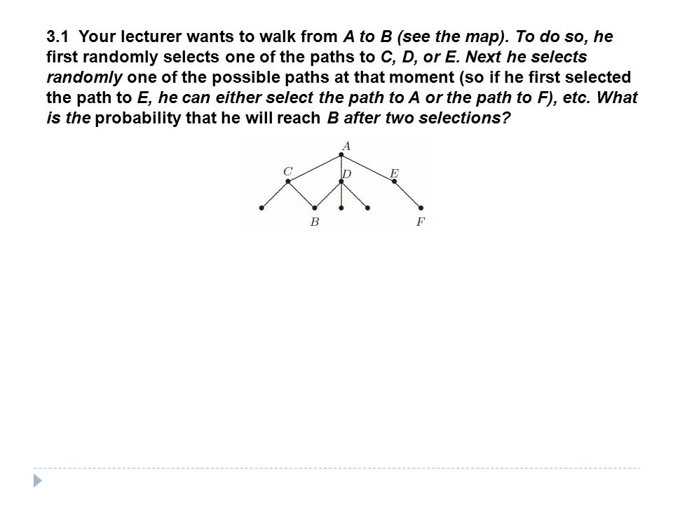 3.1 Your lecturer wants to walk from A to B (see the map). To do so, he first randomly selects one of the paths to C, D, or E. Next he selects randoml