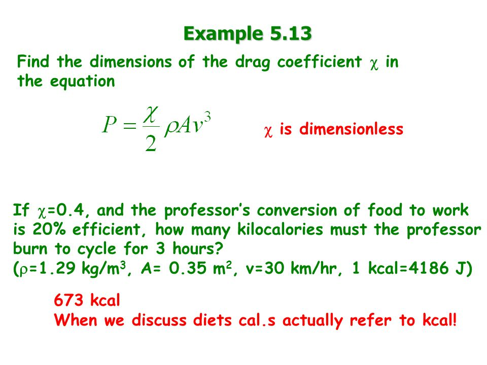 Example 5.13 Find the dimensions of the drag coefficient  in the equation  is dimensionless If  =0.4, and the professor's conversion of food to wor