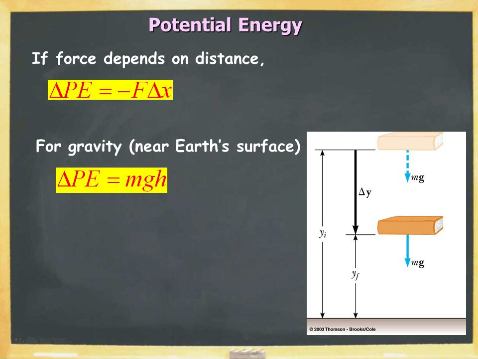 Potential Energy If force depends on distance, For gravity (near Earth's surface)