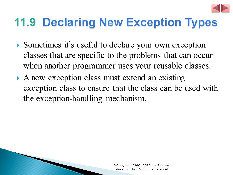  Sometimes it's useful to declare your own exception classes that are specific to the problems that can occur when another programmer uses your reusable classes.